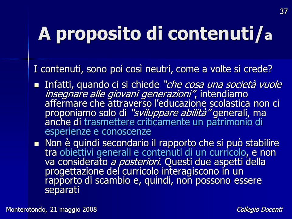 Collegio Docenti Monterotondo, 21 maggio 2008 37 A proposito di contenuti/ a I contenuti, sono poi così neutri, come a volte si crede? Infatti, quando
