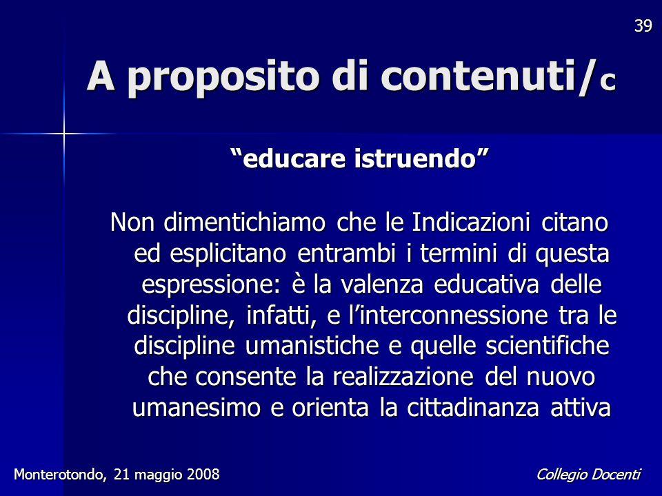 """Collegio Docenti Monterotondo, 21 maggio 2008 39 A proposito di contenuti/ c """"educare istruendo"""" Non dimentichiamo che le Indicazioni citano ed esplic"""