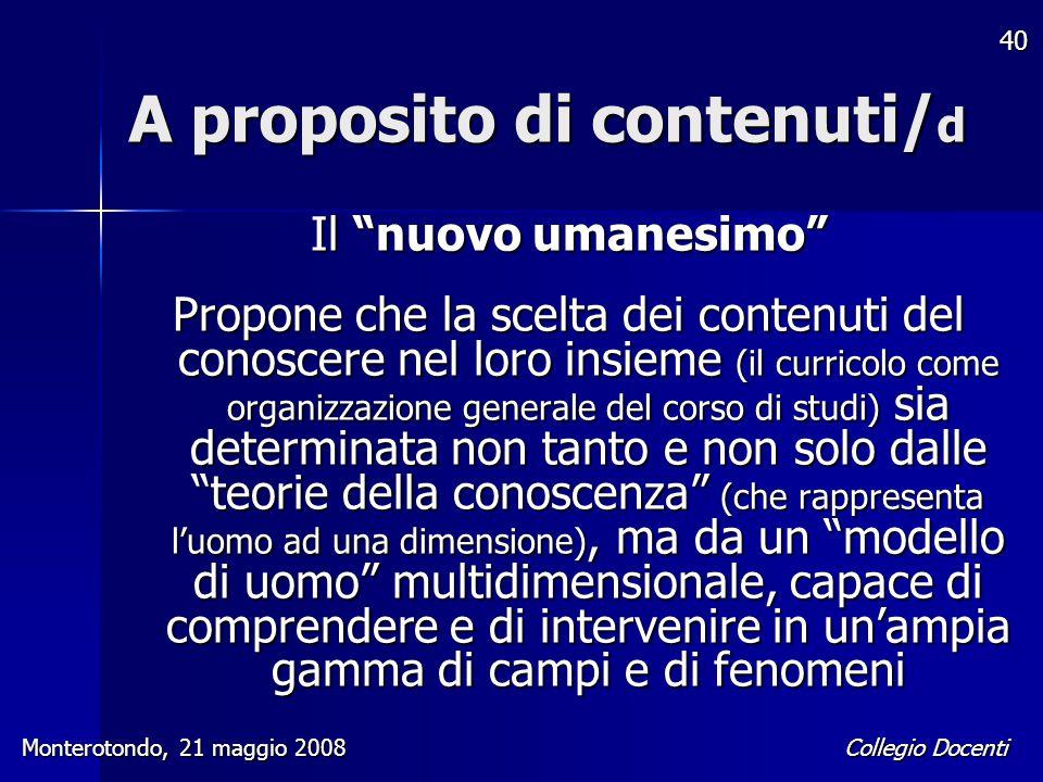 """Collegio Docenti Monterotondo, 21 maggio 2008 40 A proposito di contenuti/ d Il """"nuovo umanesimo"""" Propone che la scelta dei contenuti del conoscere ne"""