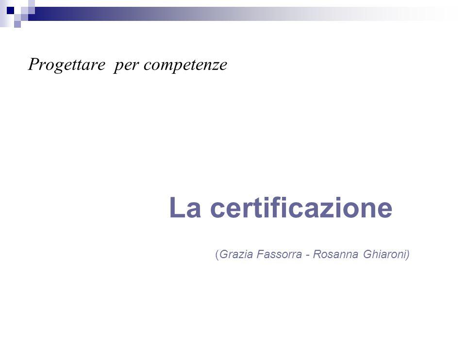Progettare per competenze La certificazione (Grazia Fassorra - Rosanna Ghiaroni)