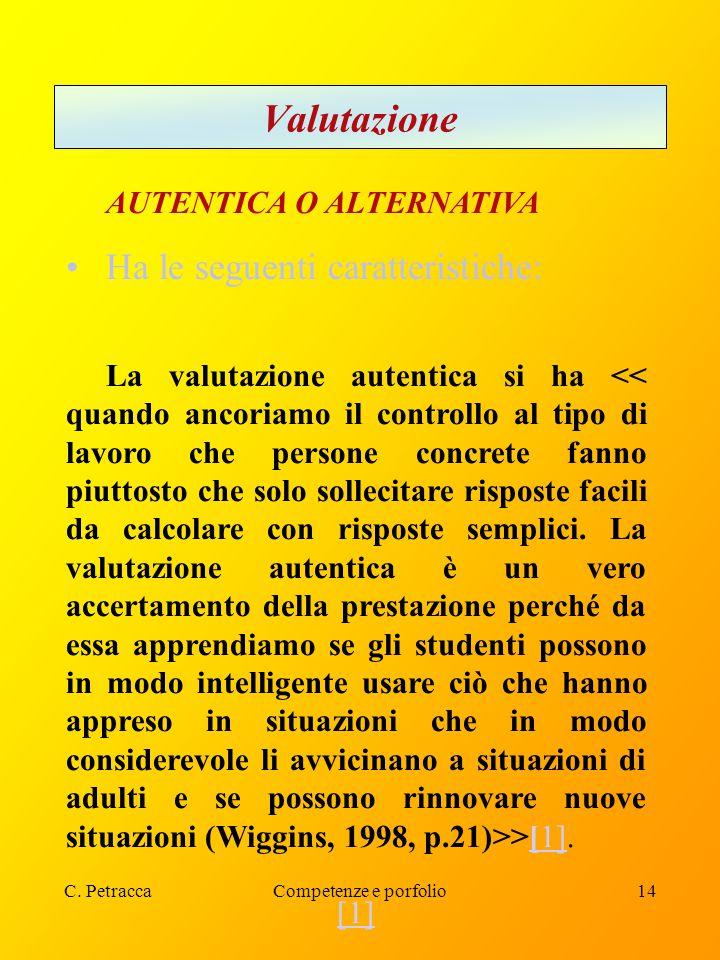 C. PetraccaCompetenze e porfolio14 Valutazione AUTENTICA O ALTERNATIVA Ha le seguenti caratteristiche: La valutazione autentica si ha >[1].[1] [1]