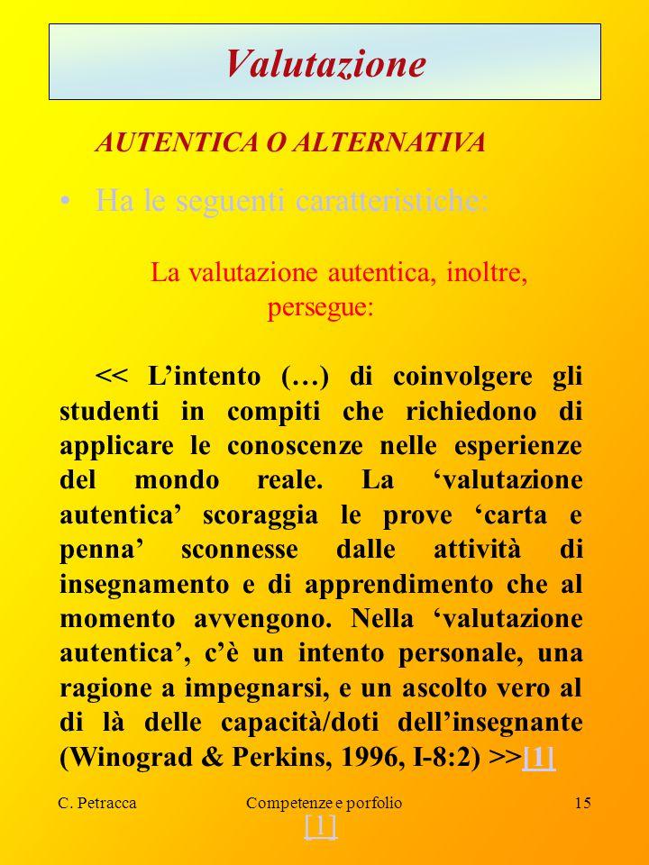 C. PetraccaCompetenze e porfolio15 Valutazione AUTENTICA O ALTERNATIVA Ha le seguenti caratteristiche: La valutazione autentica, inoltre, persegue: >[