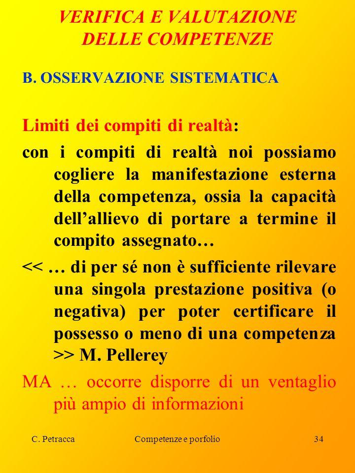 C. PetraccaCompetenze e porfolio34 VERIFICA E VALUTAZIONE DELLE COMPETENZE B. OSSERVAZIONE SISTEMATICA Limiti dei compiti di realtà: con i compiti di