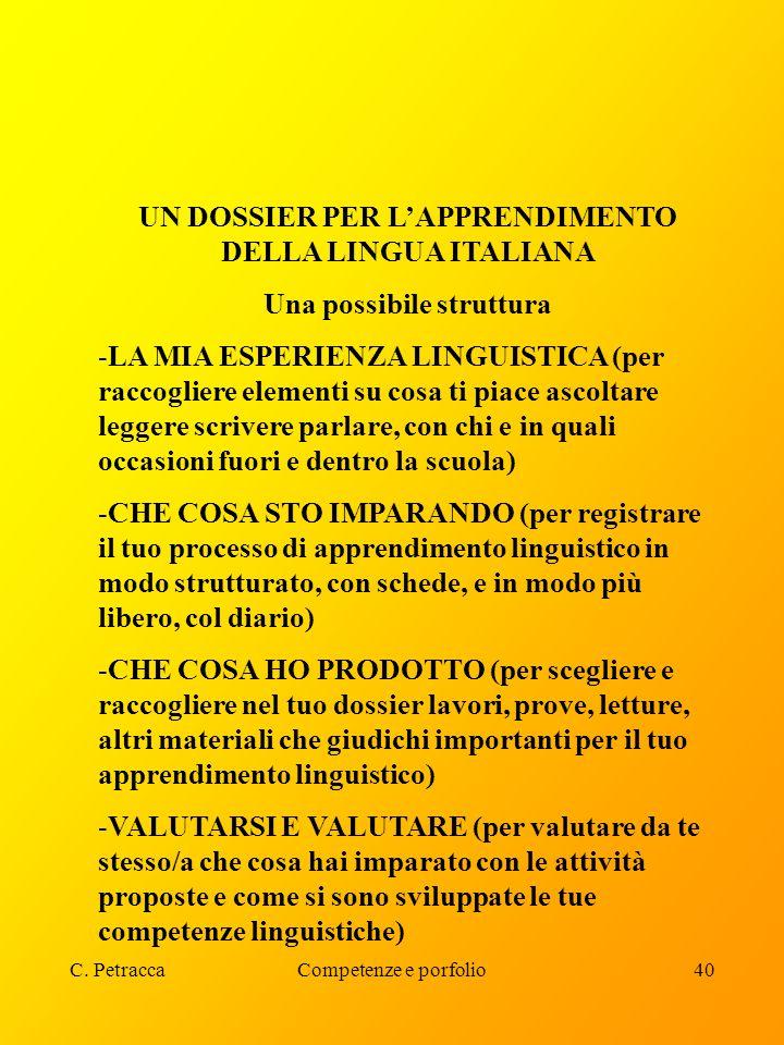 C. PetraccaCompetenze e porfolio40 UN DOSSIER PER L'APPRENDIMENTO DELLA LINGUA ITALIANA Una possibile struttura -LA MIA ESPERIENZA LINGUISTICA (per ra