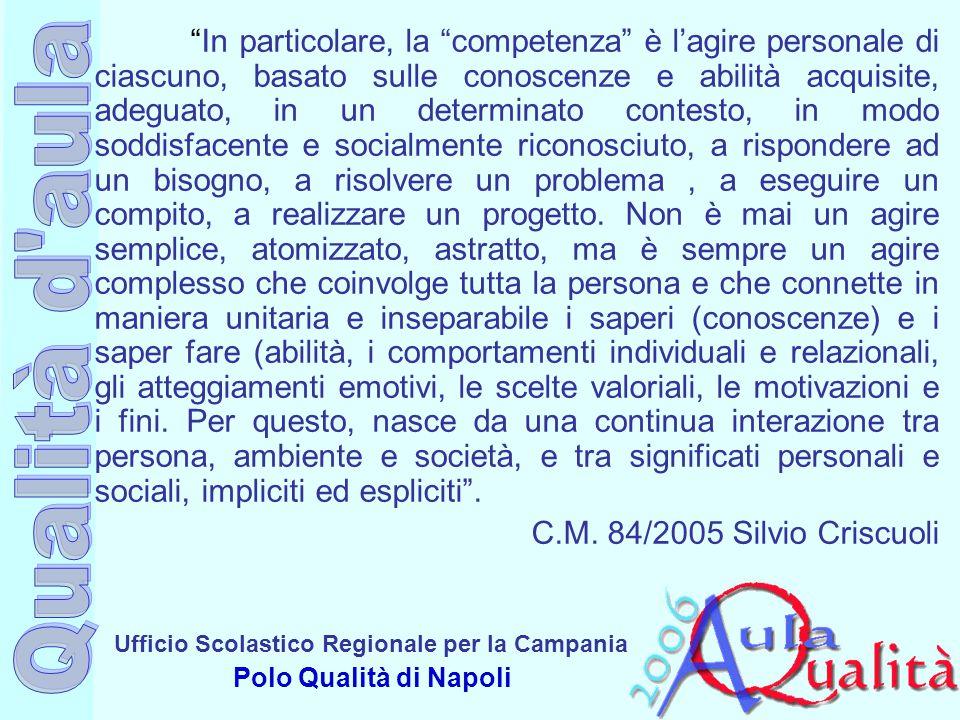 """Ufficio Scolastico Regionale per la Campania Polo Qualità di Napoli """"In particolare, la """"competenza"""" è l'agire personale di ciascuno, basato sulle con"""