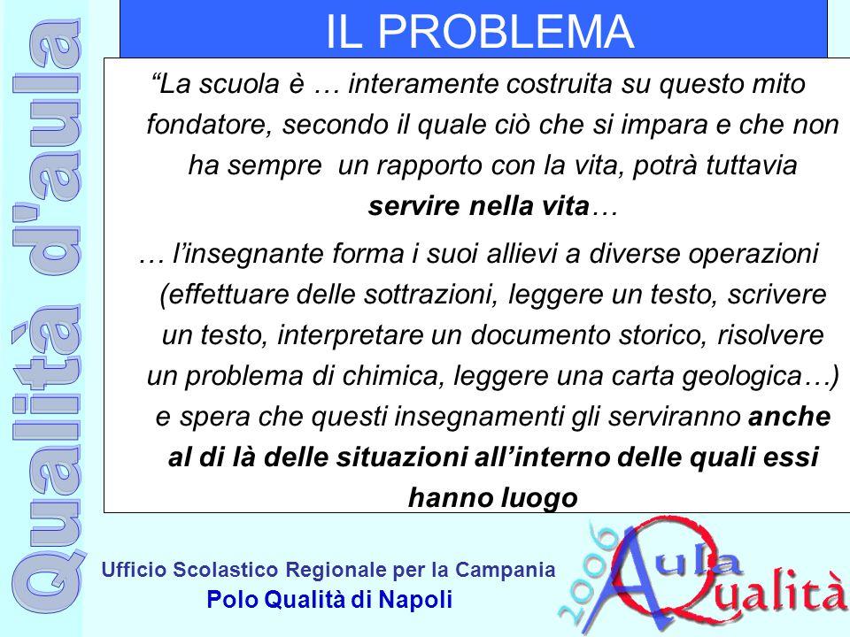 """Ufficio Scolastico Regionale per la Campania Polo Qualità di Napoli IL PROBLEMA """"La scuola è … interamente costruita su questo mito fondatore, secondo"""