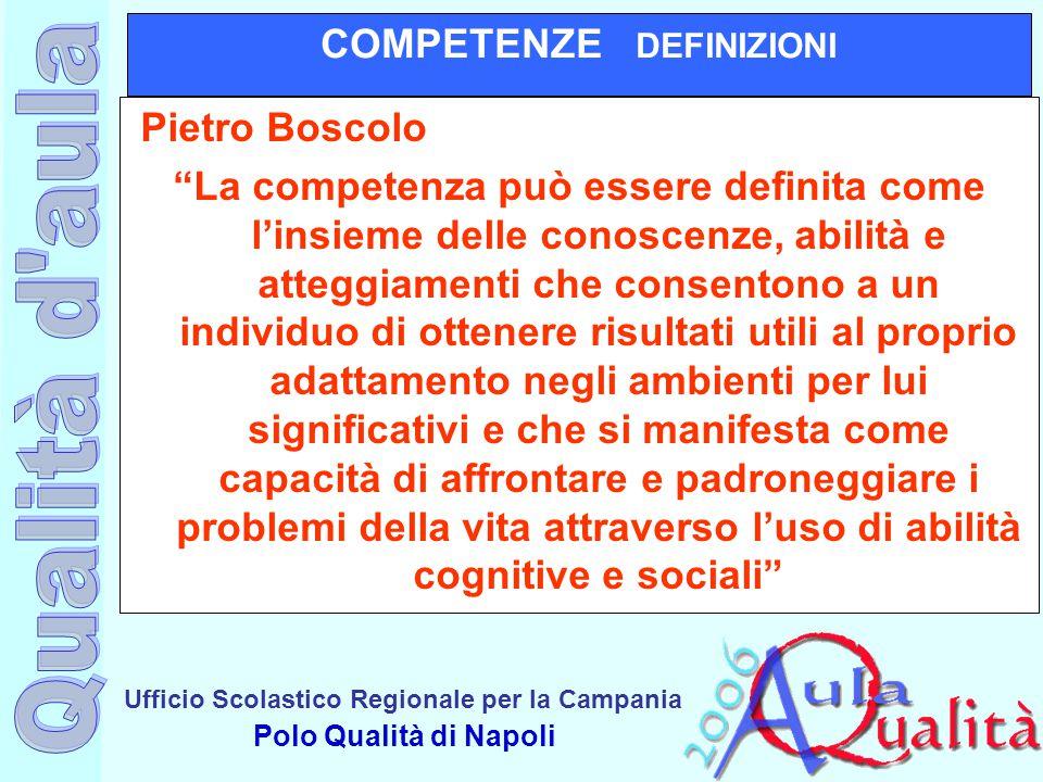 """Ufficio Scolastico Regionale per la Campania Polo Qualità di Napoli COMPETENZE DEFINIZIONI Pietro Boscolo """"La competenza può essere definita come l'in"""