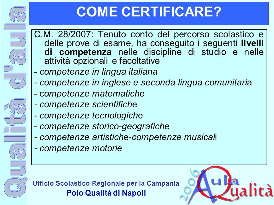 Ufficio Scolastico Regionale per la Campania Polo Qualità di Napoli COME CERTIFICARE? C.M. 28/2007: Tenuto conto del percorso scolastico e delle prove