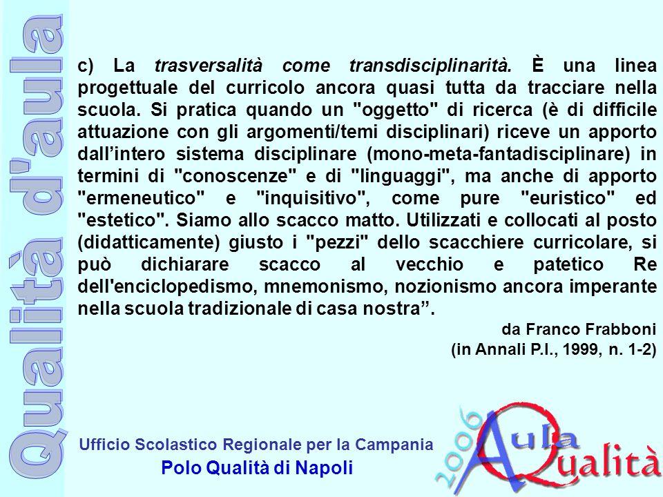 Ufficio Scolastico Regionale per la Campania Polo Qualità di Napoli c) La trasversalità come transdisciplinarità. È una linea progettuale del curricol