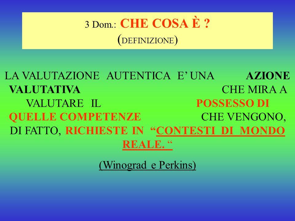 """2.Dom.: NELL'AMBITO DI QUALI TEORIE ? ( SFONDO TEORICO ) Il movimento di pensiero della """"valutazione autentica"""" si sviluppa in contrapposizione alla t"""