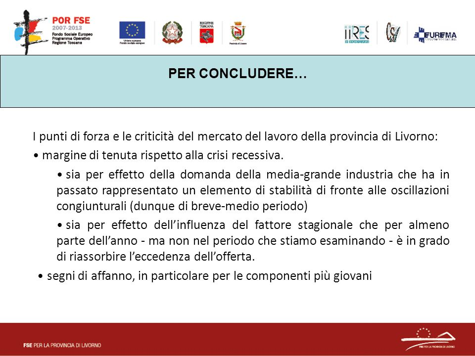 PER CONCLUDERE… I punti di forza e le criticità del mercato del lavoro della provincia di Livorno: margine di tenuta rispetto alla crisi recessiva. si