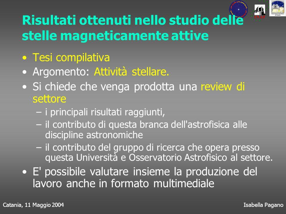 Catania, 11 Maggio 2004Isabella Pagano Risultati ottenuti nello studio delle stelle magneticamente attive Tesi compilativa Argomento: Attività stellare.