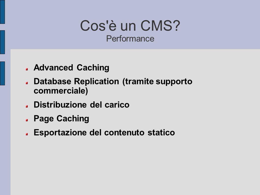 Cos'è un CMS? Performance Advanced Caching Database Replication (tramite supporto commerciale) Distribuzione del carico Page Caching Esportazione del