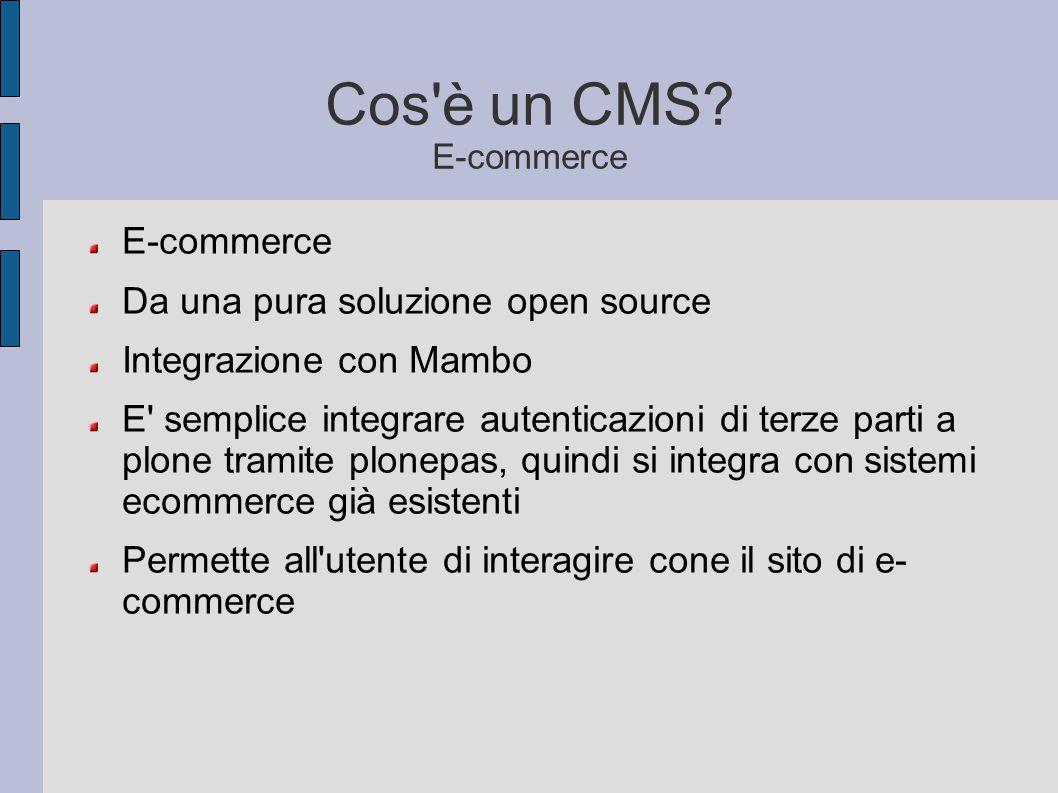 Cos'è un CMS? E-commerce E-commerce Da una pura soluzione open source Integrazione con Mambo E' semplice integrare autenticazioni di terze parti a plo