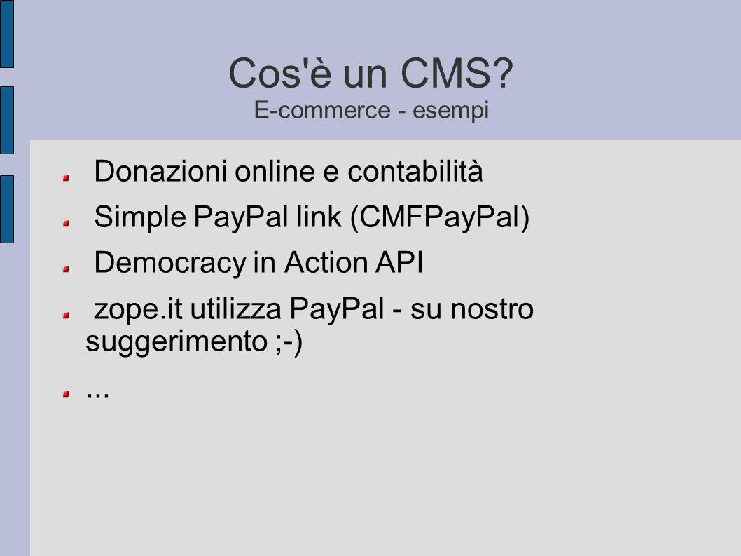 Cos'è un CMS? E-commerce - esempi Donazioni online e contabilità Simple PayPal link (CMFPayPal) Democracy in Action API zope.it utilizza PayPal - su n