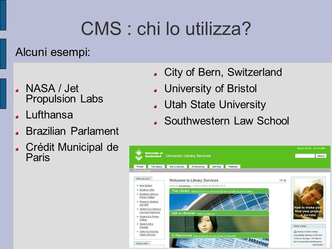 CMS : chi lo utilizza? Alcuni esempi: NASA / Jet Propulsion Labs Lufthansa Brazilian Parlament Crédit Municipal de Paris City of Bern, Switzerland Uni