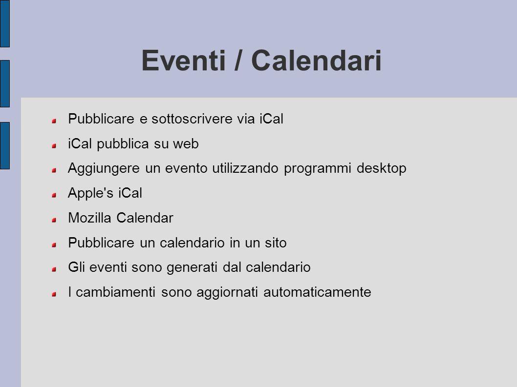 Eventi / Calendari Pubblicare e sottoscrivere via iCal iCal pubblica su web Aggiungere un evento utilizzando programmi desktop Apple's iCal Mozilla Ca