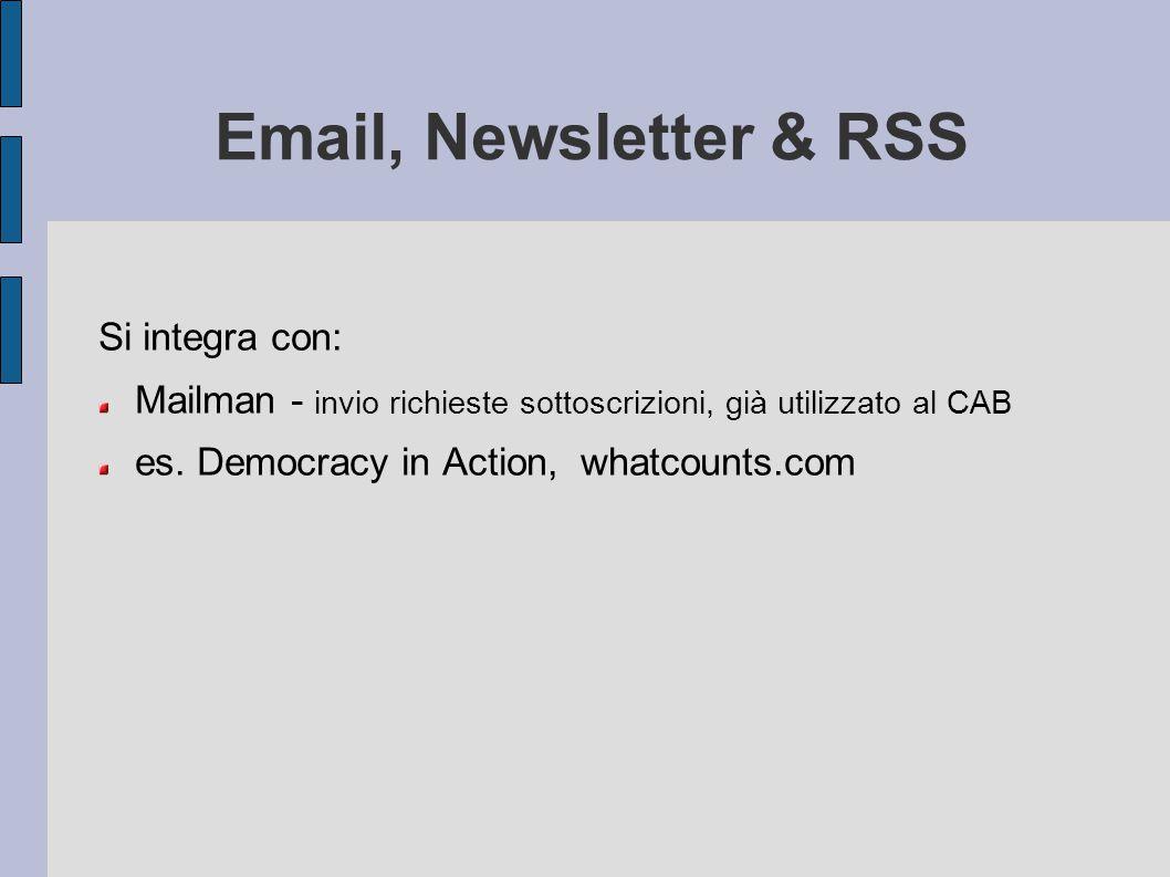 Email, Newsletter & RSS Si integra con: Mailman - invio richieste sottoscrizioni, già utilizzato al CAB es. Democracy in Action, whatcounts.com