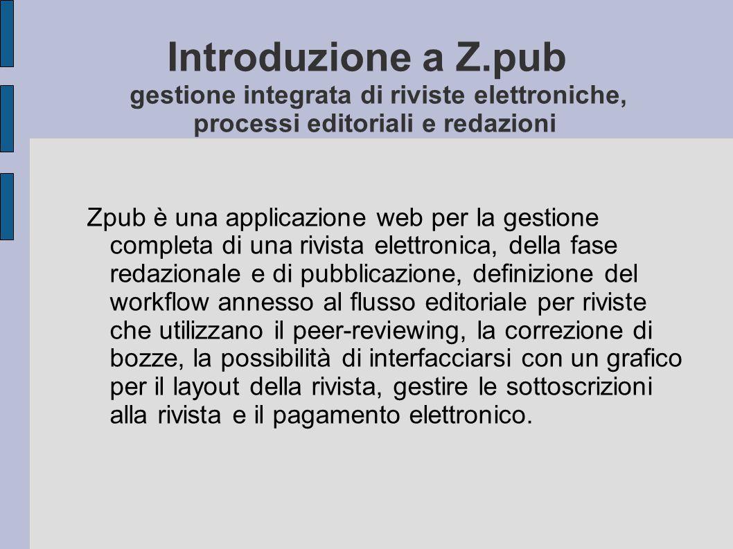 Introduzione a Z.pub gestione integrata di riviste elettroniche, processi editoriali e redazioni Zpub è una applicazione web per la gestione completa
