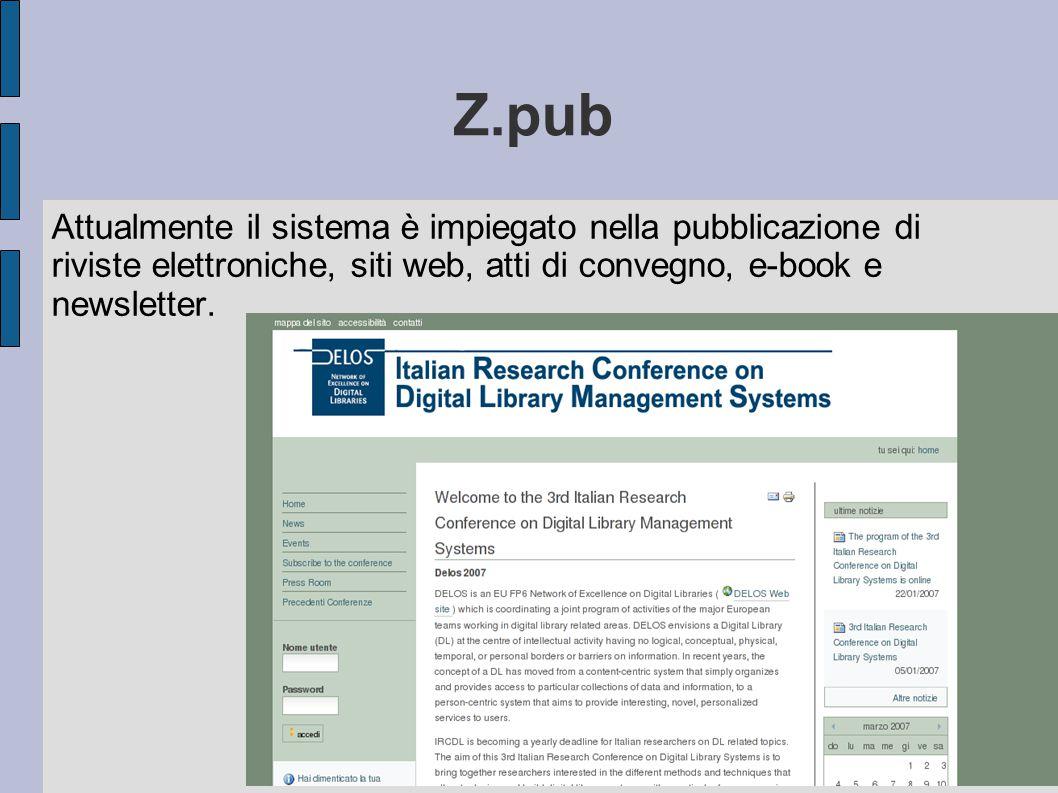 Z.pub Attualmente il sistema è impiegato nella pubblicazione di riviste elettroniche, siti web, atti di convegno, e-book e newsletter.