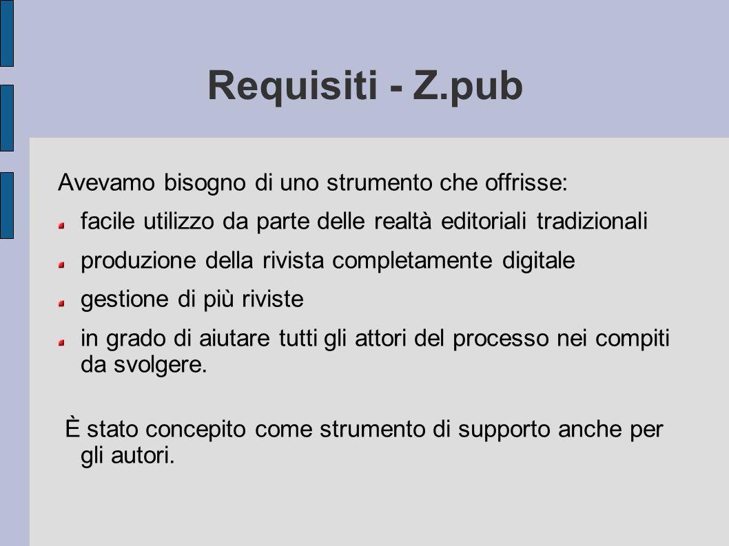 Requisiti - Z.pub Avevamo bisogno di uno strumento che offrisse: facile utilizzo da parte delle realtà editoriali tradizionali produzione della rivist