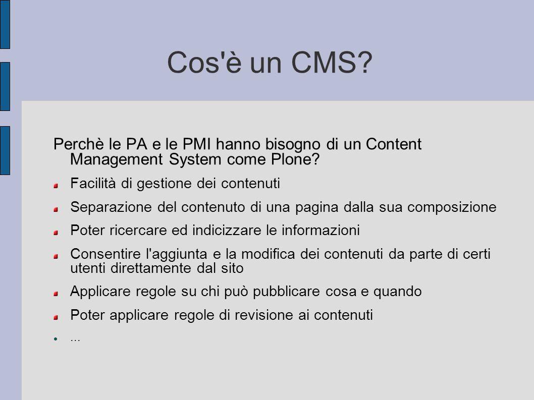 Cos'è un CMS? Perchè le PA e le PMI hanno bisogno di un Content Management System come Plone? Facilità di gestione dei contenuti Separazione del conte