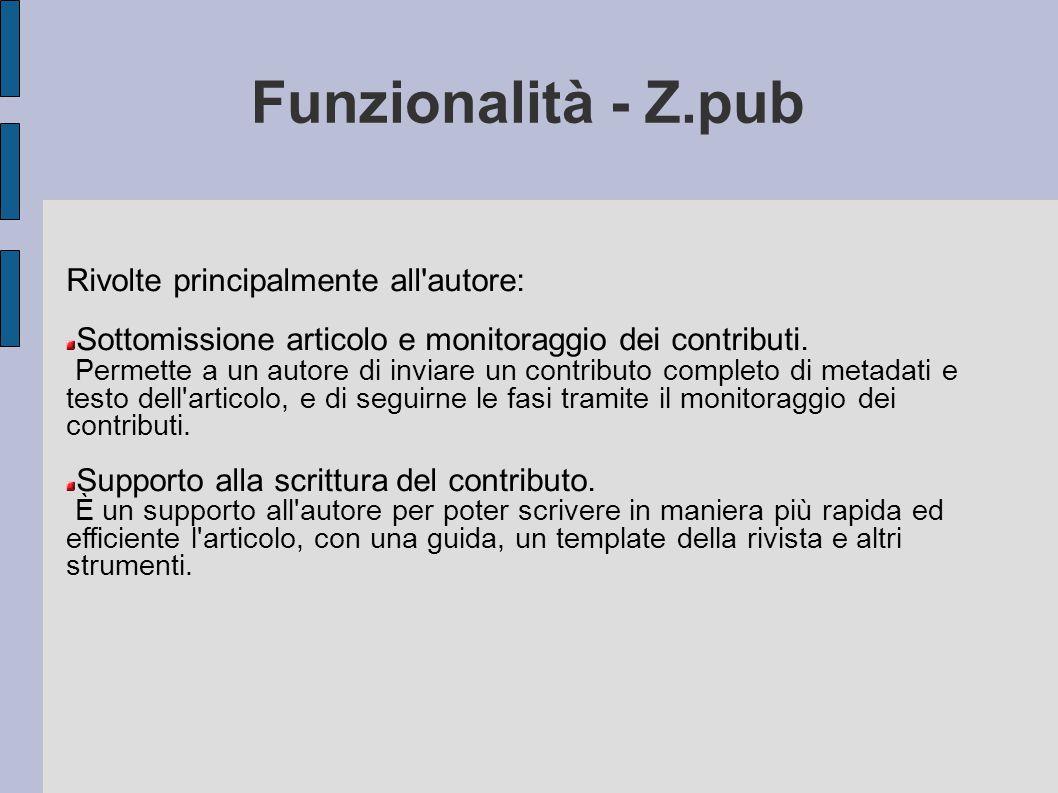 Funzionalità - Z.pub Rivolte principalmente all'autore: Sottomissione articolo e monitoraggio dei contributi. Permette a un autore di inviare un contr