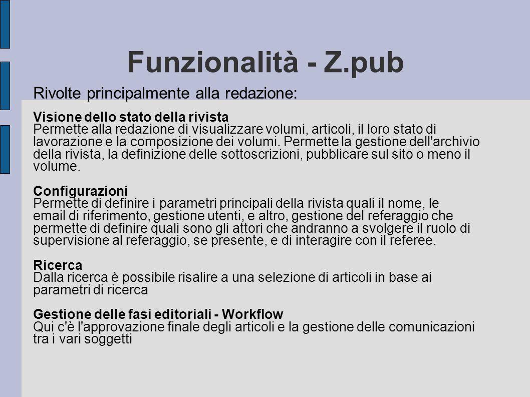 Funzionalità - Z.pub Rivolte principalmente alla redazione: Visione dello stato della rivista Permette alla redazione di visualizzare volumi, articoli