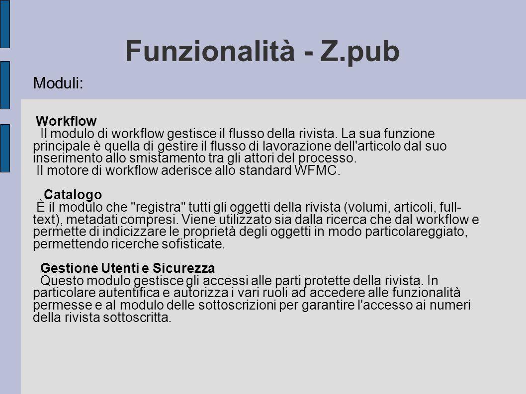 Funzionalità - Z.pub Moduli: Workflow Il modulo di workflow gestisce il flusso della rivista. La sua funzione principale è quella di gestire il flusso