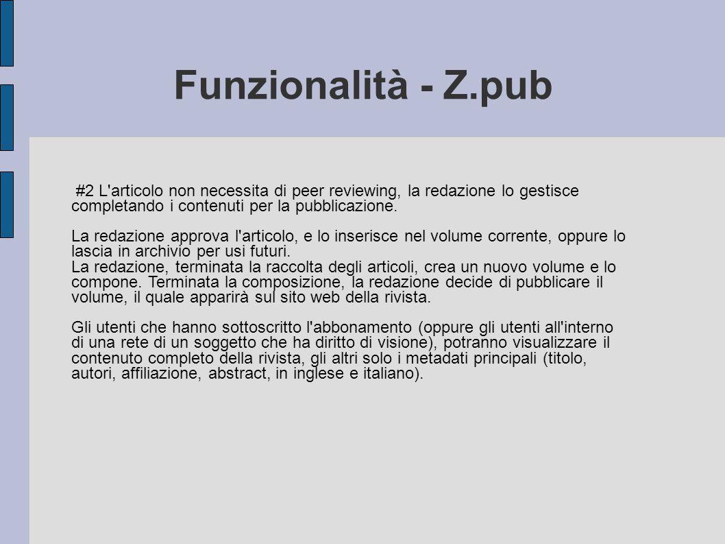 Funzionalità - Z.pub #2 L'articolo non necessita di peer reviewing, la redazione lo gestisce completando i contenuti per la pubblicazione. La redazion