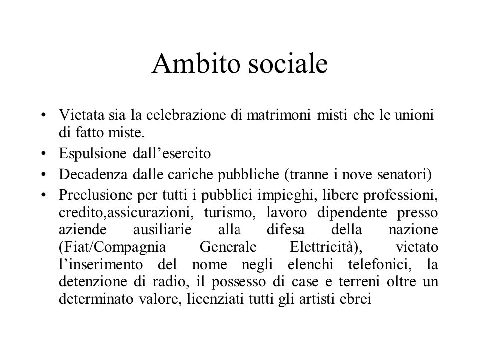 Ambito sociale Vietata sia la celebrazione di matrimoni misti che le unioni di fatto miste. Espulsione dall'esercito Decadenza dalle cariche pubbliche