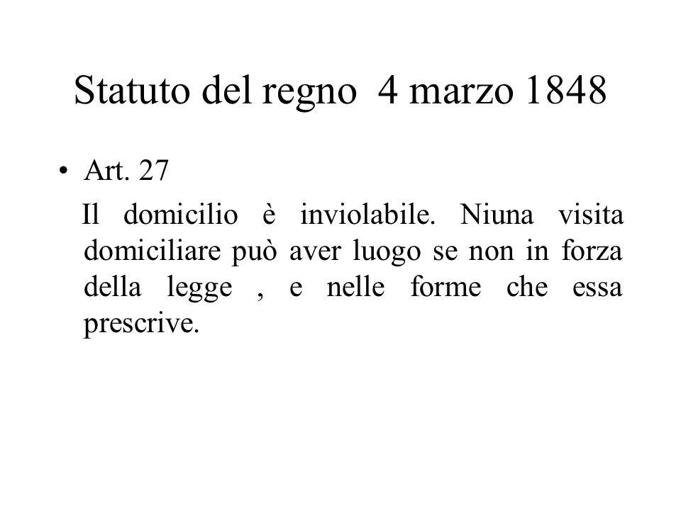 Statuto del regno 4 marzo 1848 Art. 27 Il domicilio è inviolabile. Niuna visita domiciliare può aver luogo se non in forza della legge, e nelle forme