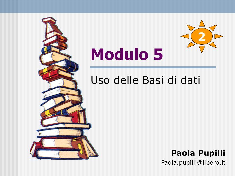 Modulo 5 Uso delle Basi di dati Paola Pupilli Paola.pupilli@libero.it 2
