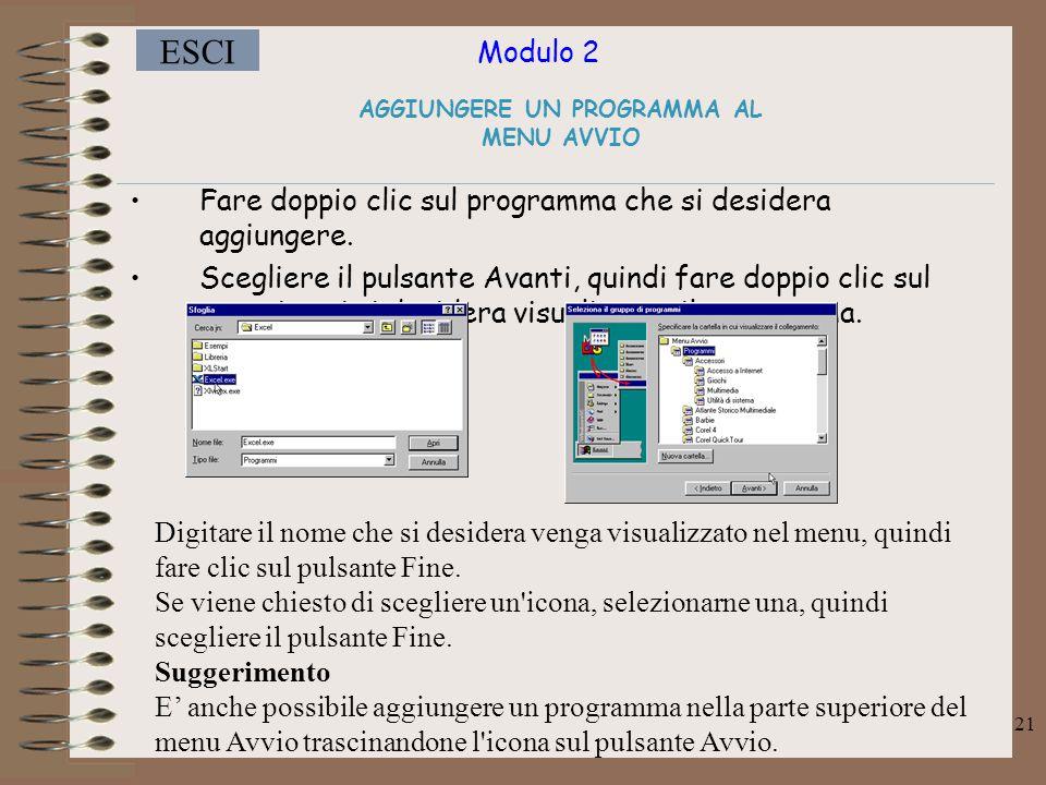 Modulo 2 ESCI 21 AGGIUNGERE UN PROGRAMMA AL MENU AVVIO Fare doppio clic sul programma che si desidera aggiungere.