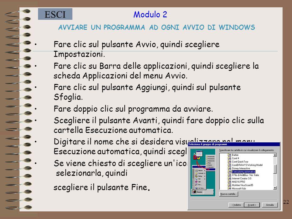 Modulo 2 ESCI 22 AVVIARE UN PROGRAMMA AD OGNI AVVIO DI WINDOWS Fare clic sul pulsante Avvio, quindi scegliere Impostazioni.