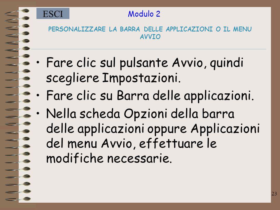 Modulo 2 ESCI 23 PERSONALIZZARE LA BARRA DELLE APPLICAZIONI O IL MENU AVVIO Fare clic sul pulsante Avvio, quindi scegliere Impostazioni.