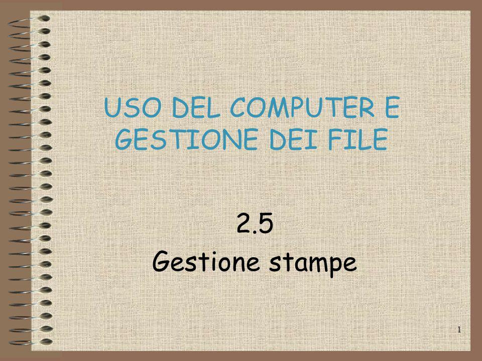 1 USO DEL COMPUTER E GESTIONE DEI FILE 2.5 Gestione stampe