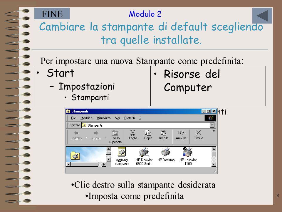 Modulo 2 FINE 3 Cambiare la stampante di default scegliendo tra quelle installate.