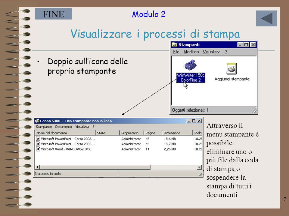 Modulo 2 FINE 7 Visualizzare i processi di stampa Doppio sull'icona della propria stampante Attraverso il menu stampante è possibile eliminare uno o più file dalla coda di stampa o sospendere la stampa di tutti i documenti