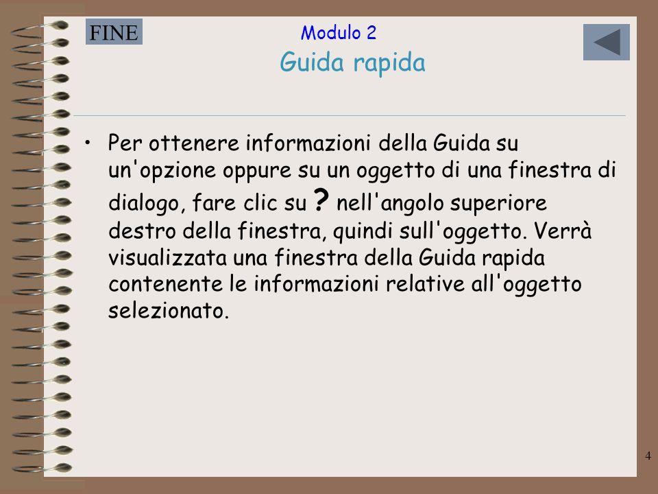 Modulo 2 FINE 4 Guida rapida Per ottenere informazioni della Guida su un'opzione oppure su un oggetto di una finestra di dialogo, fare clic su ? nell'