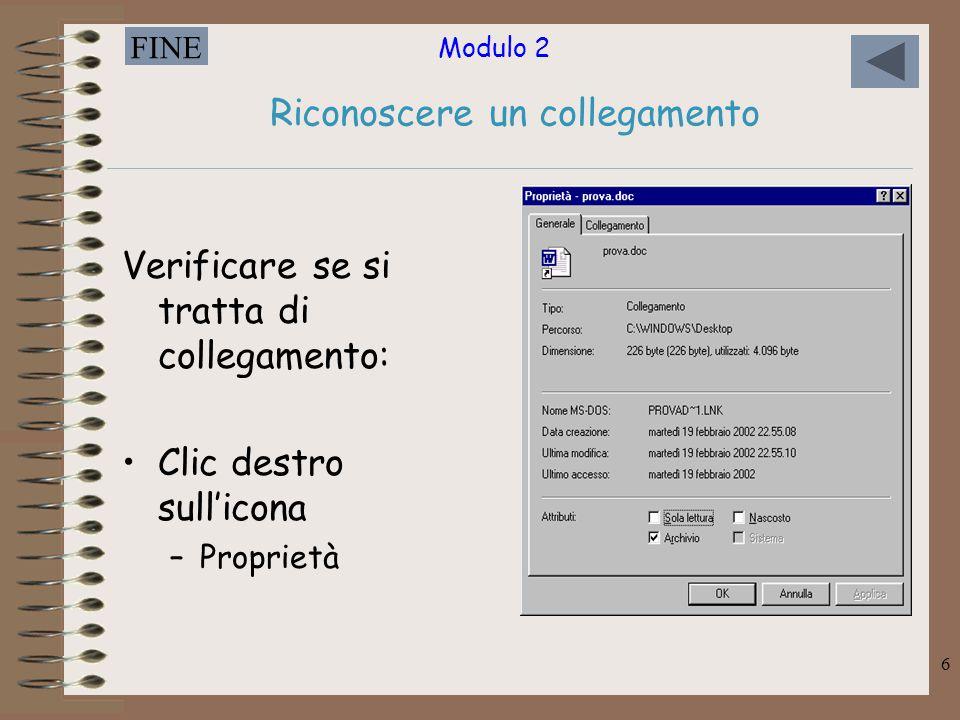 Modulo 2 FINE 6 Riconoscere un collegamento Verificare se si tratta di collegamento: Clic destro sull'icona –Proprietà