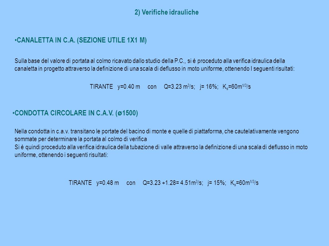 2) Verifiche idrauliche CANALETTA IN C.A. (SEZIONE UTILE 1X1 M) Sulla base del valore di portata al colmo ricavato dallo studio della P.C., si è proce