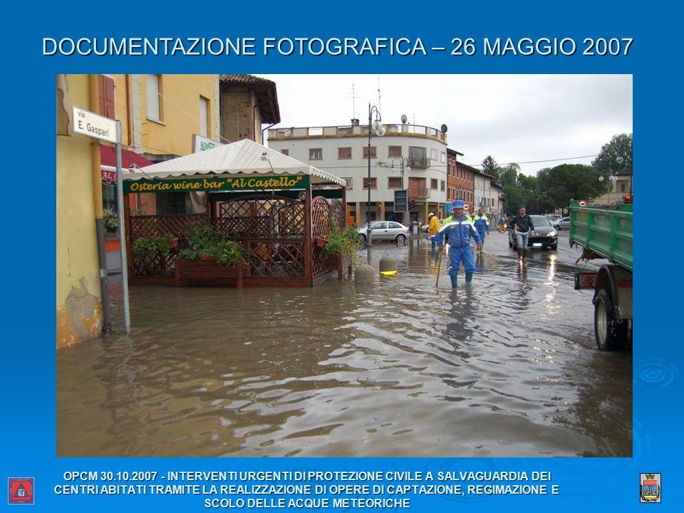OPCM 30.10.2007 - INTERVENTI URGENTI DI PROTEZIONE CIVILE A SALVAGUARDIA DEI CENTRI ABITATI TRAMITE LA REALIZZAZIONE DI OPERE DI CAPTAZIONE, REGIMAZIONE E SCOLO DELLE ACQUE METEORICHE DOCUMENTAZIONE FOTOGRAFICA – 26 MAGGIO 2007