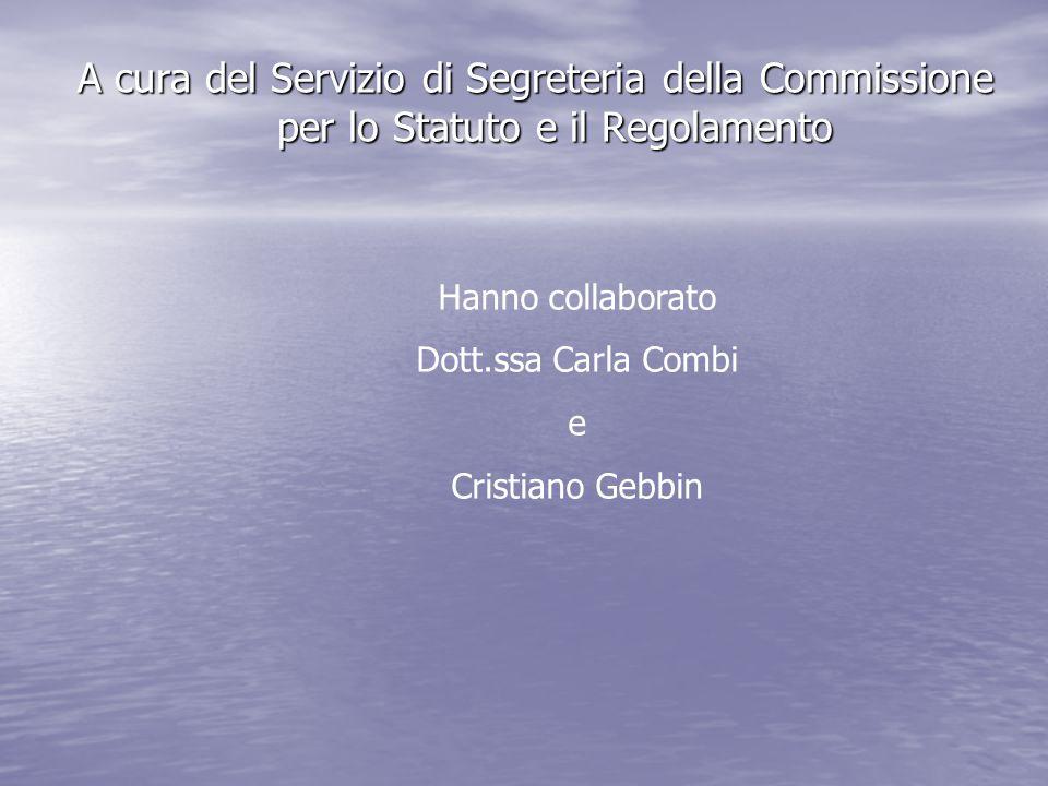 A cura del Servizio di Segreteria della Commissione per lo Statuto e il Regolamento Hanno collaborato Dott.ssa Carla Combi e Cristiano Gebbin