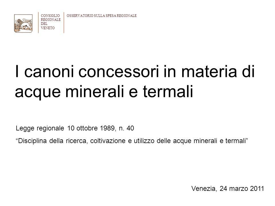 I canoni concessori in materia di acque minerali e termali CONSIGLIO REGIONALE DEL VENETO OSSERVATORIO SULLA SPESA REGIONALE Legge regionale 10 ottobr