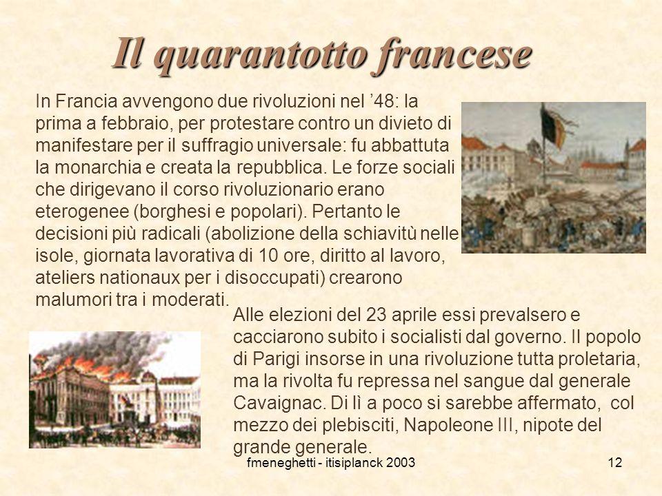 fmeneghetti - itisiplanck 200312 Il quarantotto francese In Francia avvengono due rivoluzioni nel '48: la prima a febbraio, per protestare contro un d