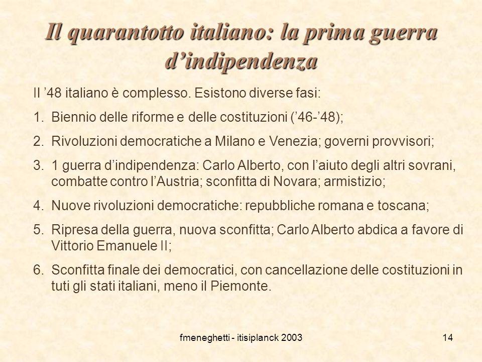 fmeneghetti - itisiplanck 200314 Il quarantotto italiano: la prima guerra d'indipendenza Il '48 italiano è complesso. Esistono diverse fasi: 1.Biennio