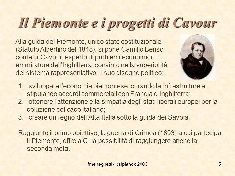 fmeneghetti - itisiplanck 200315 Il Piemonte e i progetti di Cavour Alla guida del Piemonte, unico stato costituzionale (Statuto Albertino del 1848),