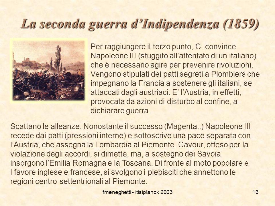 fmeneghetti - itisiplanck 200316 La seconda guerra d'Indipendenza (1859) Per raggiungere il terzo punto, C. convince Napoleone III (sfuggito all'atten