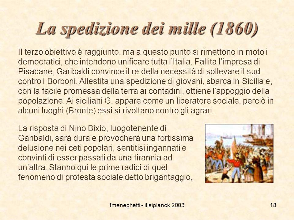 fmeneghetti - itisiplanck 200318 La spedizione dei mille (1860) Il terzo obiettivo è raggiunto, ma a questo punto si rimettono in moto i democratici,